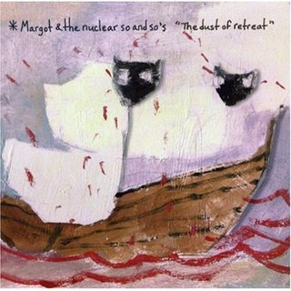 Margot  the Nuclear So and Sos - The Dust of Retreat - ﹑Neverever. - 傻逼乐园