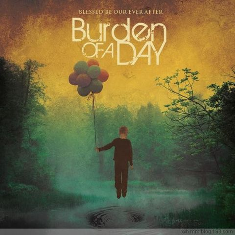 Burden Of A Day - Blessed Be Our Ever After 2008 - ﹑Neverever. - 傻逼乐园