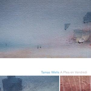 【推荐】Tamas Wells - A Plea en Vendredi(2006) - ﹑Neverever. - 傻逼乐园