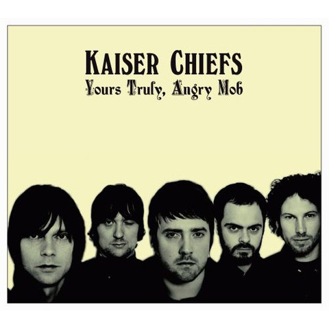 『Yours Truly Angry Mob 』 -Kaiser Chiefs 2007 - 不  休 - 飞啦不休