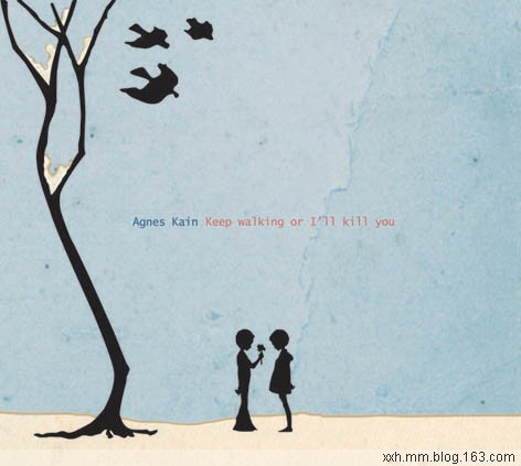 Agnes Kain - Keep Walking Or Ill Kill You 2007 - ﹑Neverever. - 傻逼乐园